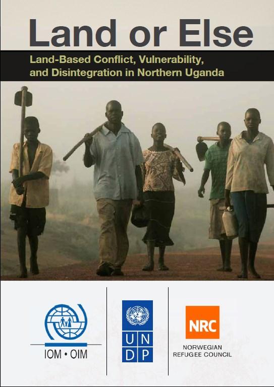 Land or else   Land Based Conflict, Vulnerability, and Disintegration in Northern Uganda