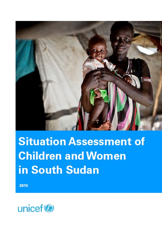 UNICEF South Sudan Situation Assessment of Children and Women 2015